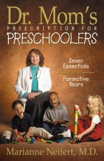 Dr. Moms Prescription for Preschoolers: Seven Essentials for the Formative Years