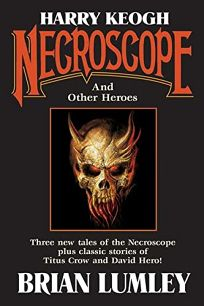 Harry Keogh: Necroscope and Other Weird