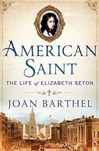 American Saint: The Life of Elizabeth Seton