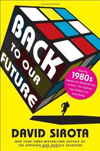 Back to Our Future: How the 1980s Explain the World We Live in Now—Our Culture
