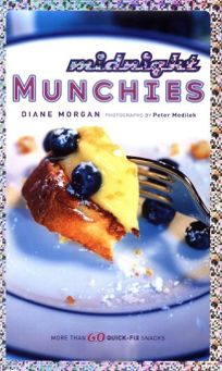 Midnight Munchies: More Than 60 Quick-Fix Snacks
