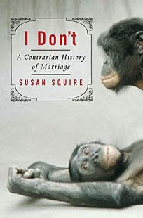 I Don't: A Contrarian History of Marriage