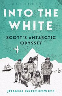 Into the White: Scotts Antarctic Odyssey