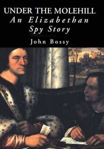 UNDER THE MOLEHILL: An Elizabethan Spy Story