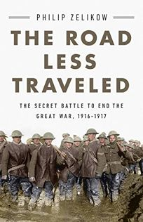 The Road Less Traveled: The Secret Battle to End the Great War