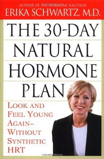 THE 30-DAY NATURAL HORMONE PLAN: Look and Feel Young Without Synthetic HRT