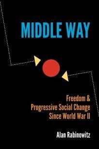 Middle Way: Freedom & Progressive Social Change Since World War II