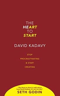 The Heart to Start: Win the Inner War and Let Your Art Shine