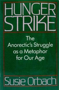Hunger Strike: The Anorectics Struggle as a Metaphor for Our Age