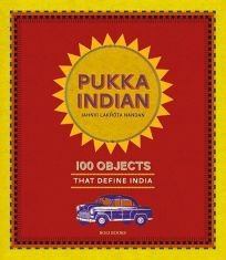 Pukka Indian: 100 Objects That Define India