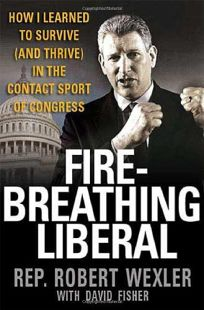 Fire-Breathing Liberal: How I Learned to Survive and Thrive in the Contact Sport of Congress