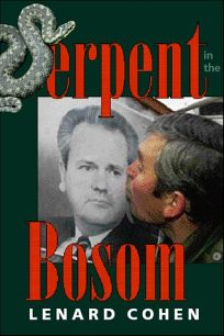 SERPENT IN THE BOSOM: The Rise and Fall of Slobodan Milosevic