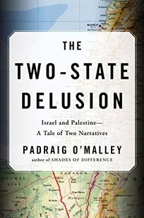 The Two-State Delusion: Israel and Palestine—a Tale of Two Narratives