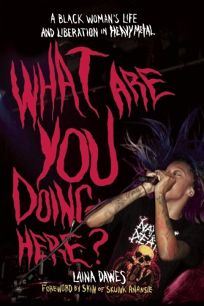 What Are YOU Doing Here? A Black Womans Life and Liberation in Heavy Metal
