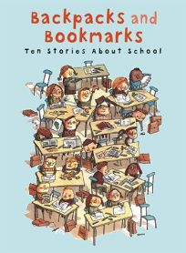 Backpacks and Bookmarks: Ten Stories about School