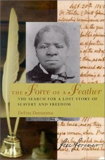 THE FORCE OF A FEATHER: The Search for a Lost Story of Slavery and Freedom