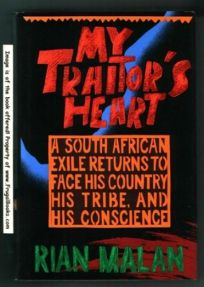 My Traitors Heart: A South African Exile Returns to Face His Country