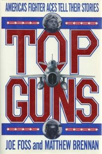 Top Guns: Americas Fighter Aces Tell Their Stories