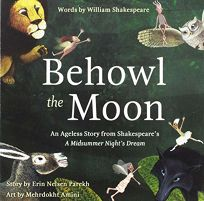 Behowl the Moon: An Ageless Story from Shakespeare's 'A Midsummer Night's Dream'