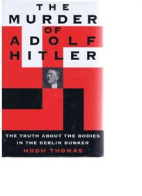 The Murder of Adolf Hitler: The Truth about the Bodies in the Berlin Bunker