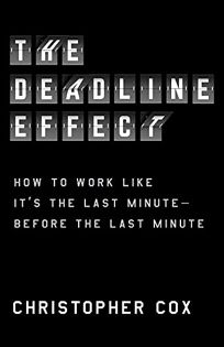 The Deadline Effect: How to Work Like It's the Last Minute Before the Last Minute