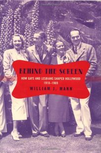 BEHIND THE SCREEN: How Gays and Lesbians Shaped Hollywood 1910–1969