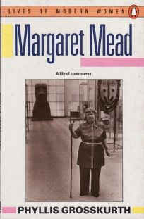 Margaret Mead: A Life of Controversy