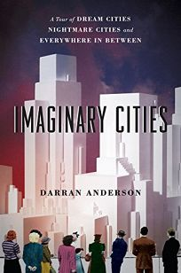 Imaginary Cities: A Tour of Dream Cities
