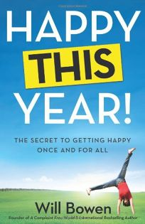 Happy This Year: The Secret to Getting Happy Once and for All