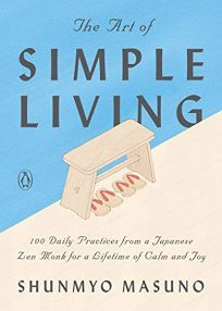 Religion Book Review: The Art of Simple Living: 100 Daily Practices from a Japanese Zen Monk for a Lifetime of Calm and Joy by Shunmyo Masuno, trans. from the Japanese by Allison Markin Powell. Penguin, $20  (224p) ISBN 978-0-14-313404-6