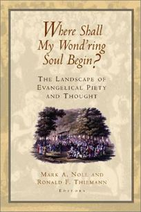 Where Shall My Wondring Soul Begin?: The Landscape of Evangelical Piety and Thought