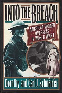 Into the Breach: 2american Women Overseas in World War I