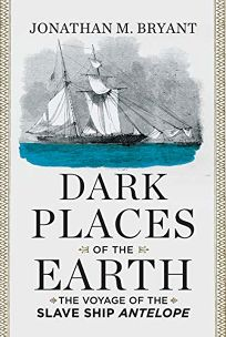 Dark Places of the Earth: The Voyage of the Slave Ship 'Antelope'