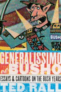 GENERALISSIMO EL BUSHO: Essays and Cartoons on the Bush Years