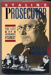 Stalins Prosecutor: The Life of Andrei Vyshinsky