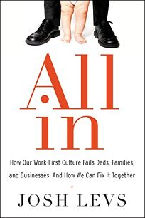 All In: How Our Work-First Culture Fails Dads