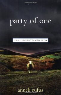 PARTY OF ONE: The Loners Manifesto