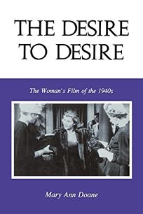 The Desire to Desire: The Womans Film of the 1940s