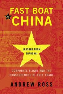 Fast Boat to China: Corporate Flight and the Consequences of Free Trade—Lessons from Shanghai