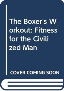 The Boxers Workout: Fitness for the Civilized Man