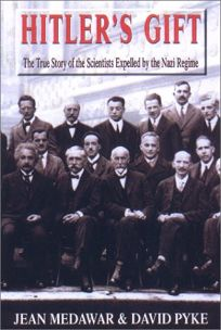 HITLERS GIFT: The True Story of the Scientists Expelled by the Nazi Regime