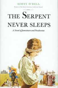 The Serpent Never Sleeps: A Novel of Jamestown and Pocahontas