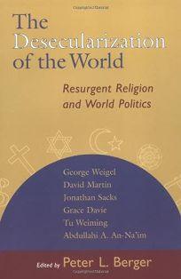 The Desecularization of the World: Resurgent Religion and World Politics