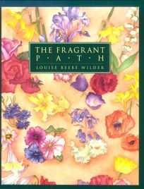 The Fragrant Path: An Updated Version of the Classic Guide to Growing Scented Flowers