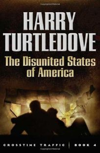 The Disunited States of America: Crosstime Traffic—Book Four