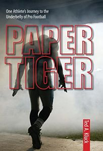Paper Tiger: One Athletes Journey to the Underbelly of Pro Football
