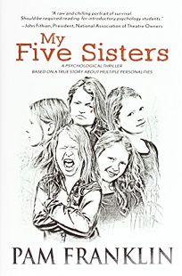My Five Sisters: A Psychological Thriller Based on a True Story of Multiple Personalities