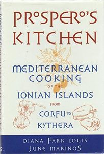 Prosperos Kitchen: Mediterranean Cooking of the Ionian Islands from Korfu to Kythera