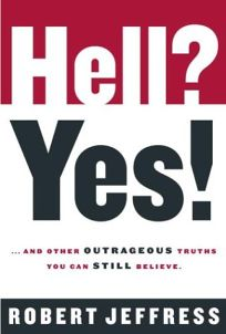 HELL? YES!: And Other Outrageous Truths You Can Still Believe