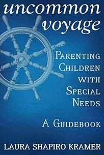 Uncommon Voyage: Parenting Children with Special Needs; A Guidebook